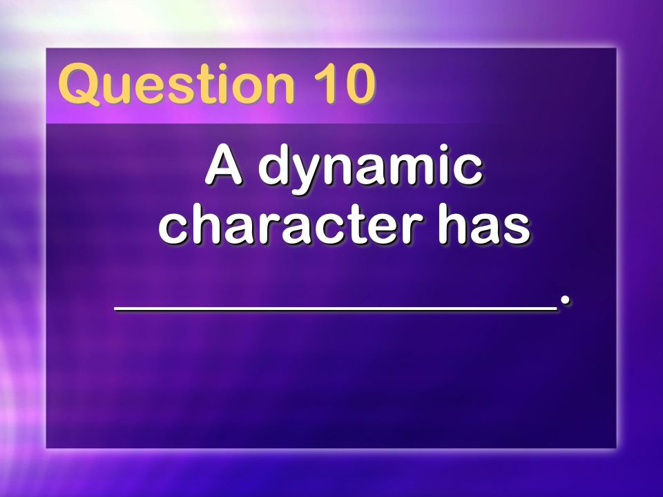 Question 10 A dynamic character has ________________.