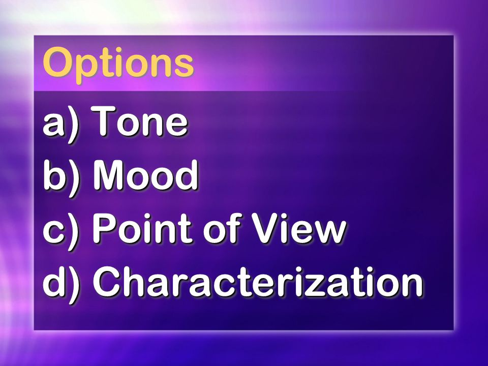 Options a) Tone b) Mood c) Point of View d) Characterization a) Tone b) Mood c) Point of View d) Characterization