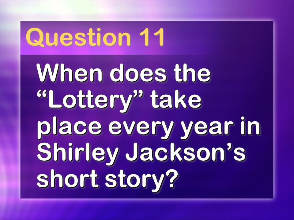 Question 11 When does the Lottery take place every year in Shirley Jacksons short story