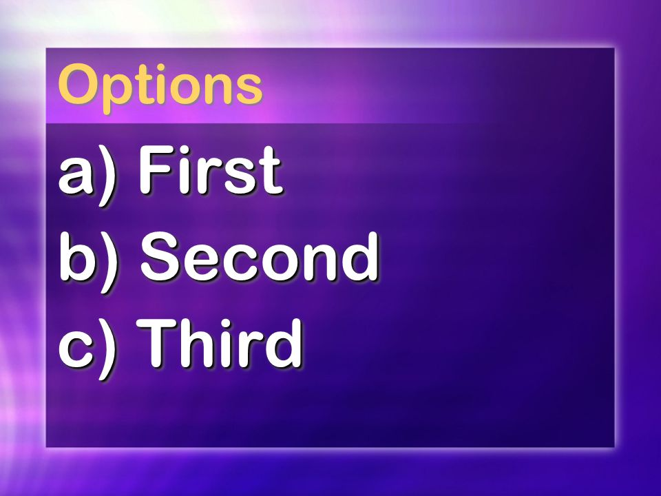 Options a) First b) Second c) Third a) First b) Second c) Third