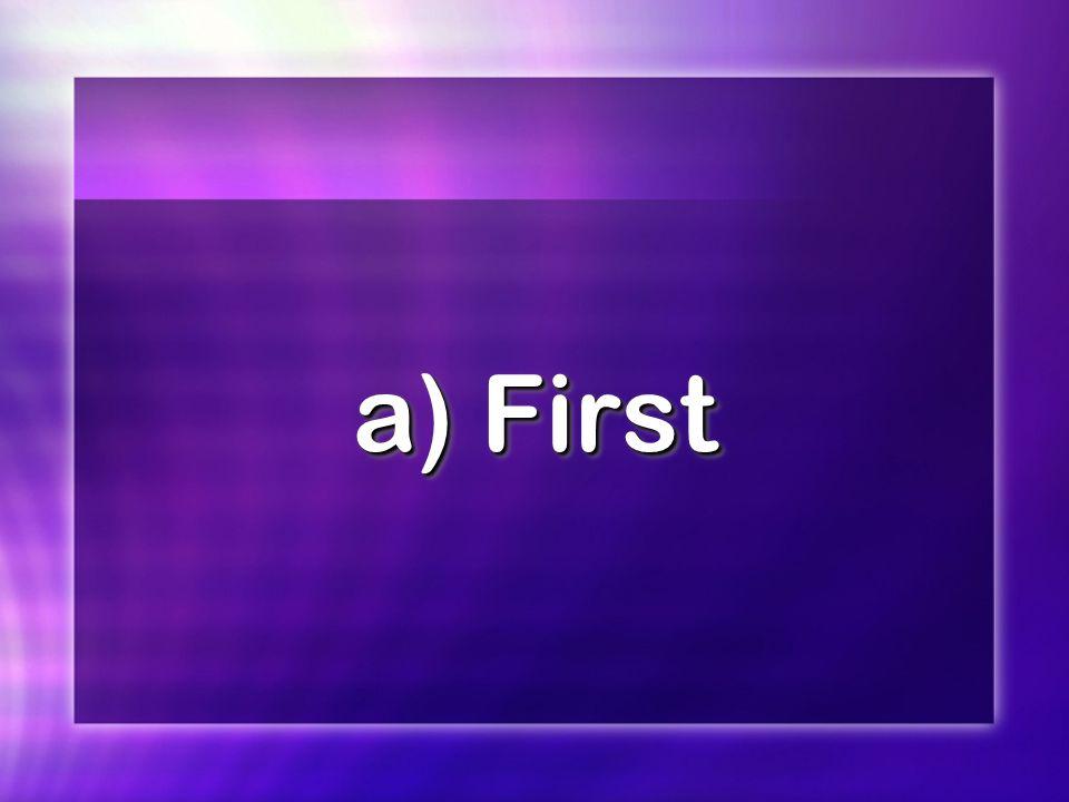 a) First