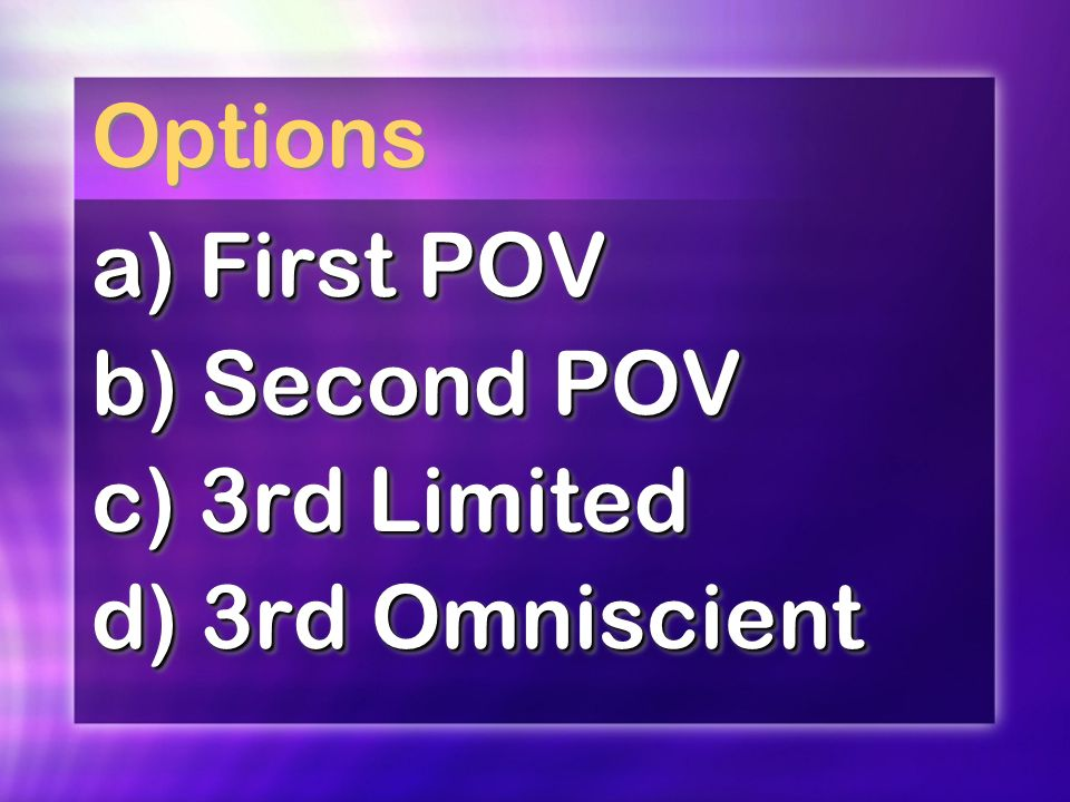 Options a) First POV b) Second POV c) 3rd Limited d) 3rd Omniscient a) First POV b) Second POV c) 3rd Limited d) 3rd Omniscient