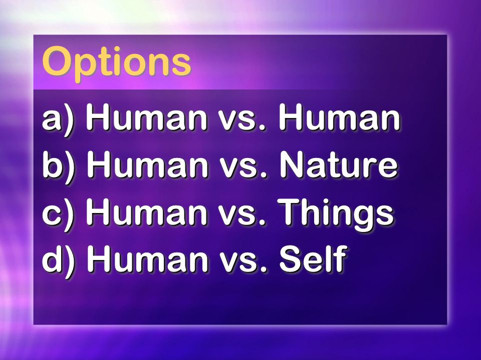 Options a) Human vs. Human b) Human vs. Nature c) Human vs.