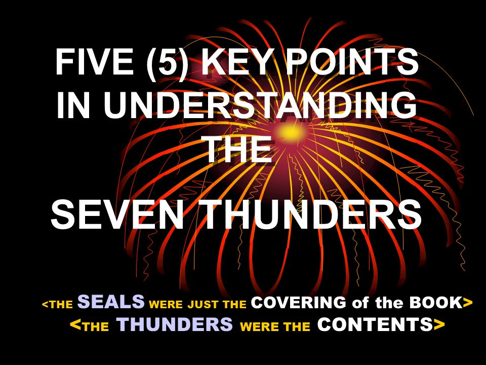 SEVEN THUNDERS FIVE (5) KEY POINTS IN UNDERSTANDING THE