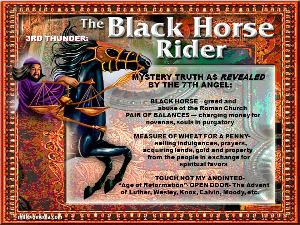 3RD THUNDER: MYSTERY TRUTH AS REVEALED BY THE 7TH ANGEL: BLACK HORSE – greed and abuse of the Roman Church PAIR OF BALANCES --- charging money for nov