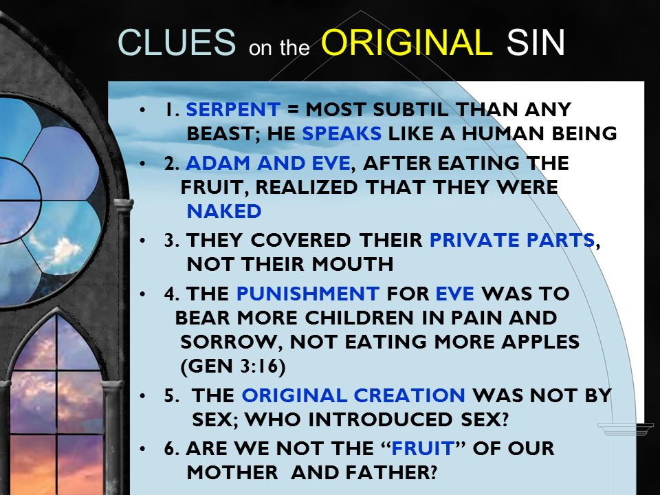CLUES on the ORIGINAL SIN 1. SERPENT = MOST SUBTIL THAN ANY BEAST; HE SPEAKS LIKE A HUMAN BEING 2.
