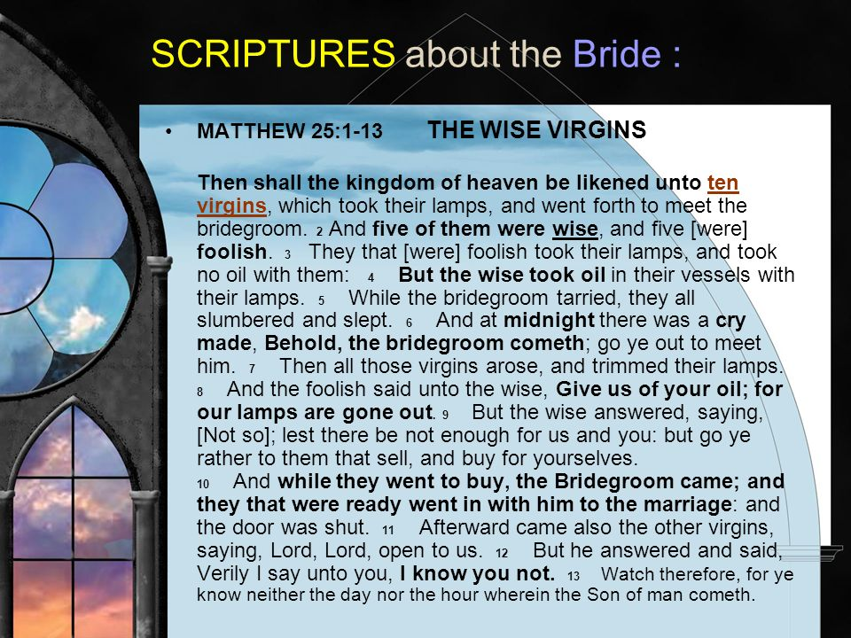 MATTHEW 25:1-13 THE WISE VIRGINS Then shall the kingdom of heaven be likened unto ten virgins, which took their lamps, and went forth to meet the bridegroom.