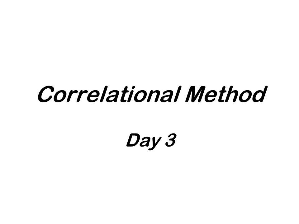 Correlational Method Day 3