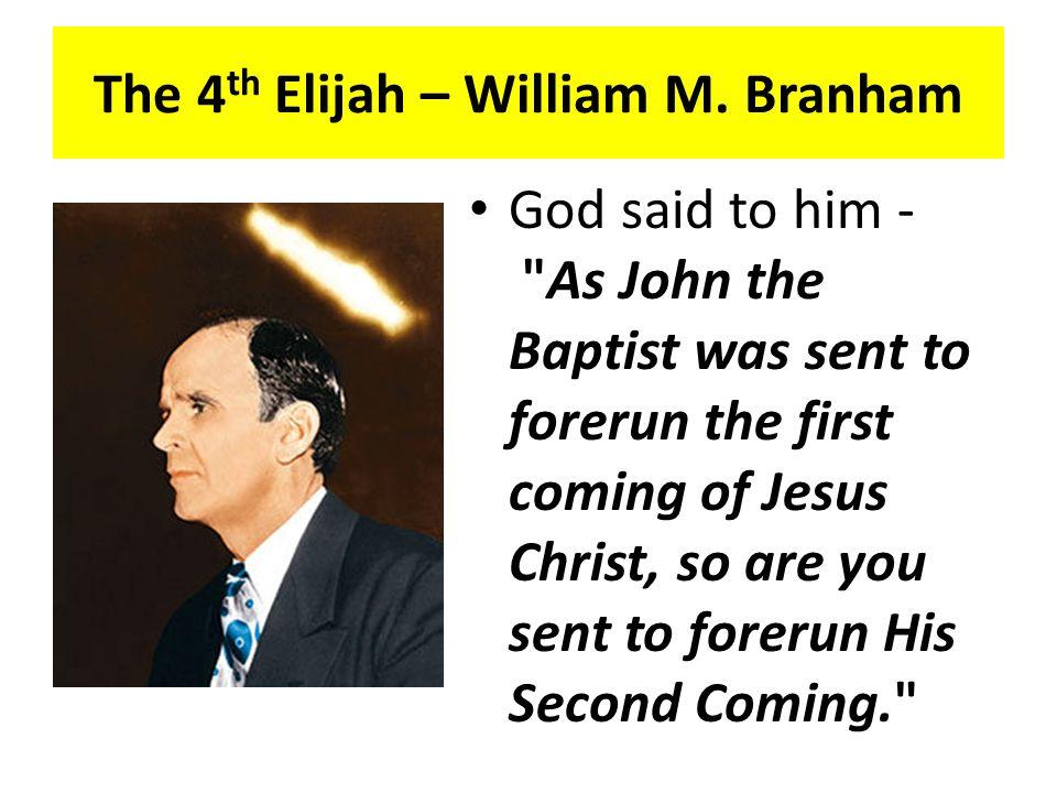 The 4 th Elijah – William M. Branham God said to him -