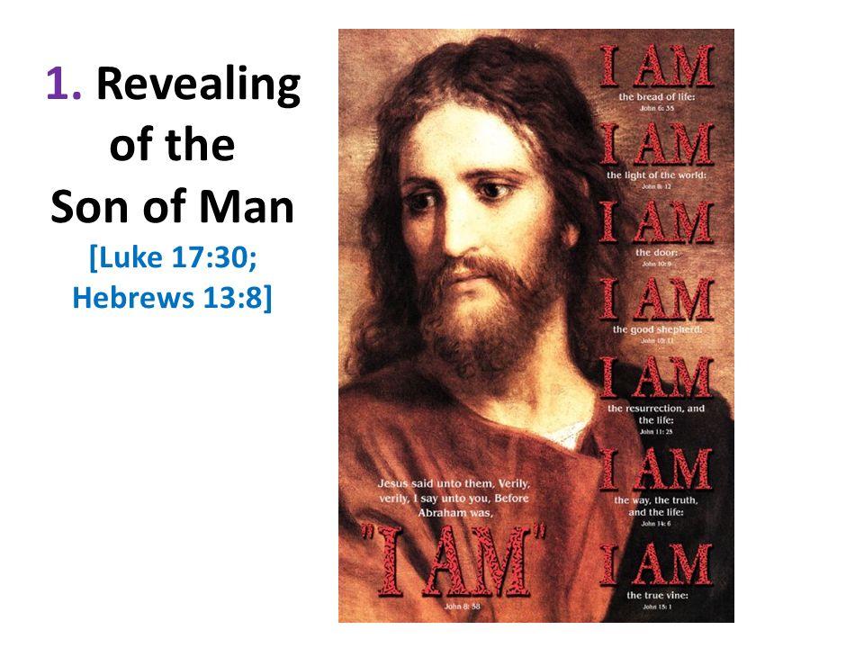 1. Revealing of the Son of Man [Luke 17:30; Hebrews 13:8]