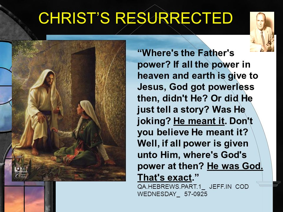 CHRISTS RESURRECTED Where's the Father's power? If all the power in heaven and earth is give to Jesus, God got powerless then, didn't He? Or did He ju