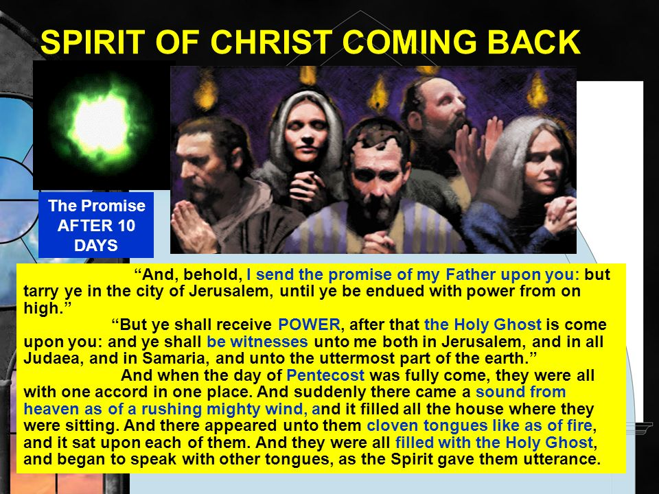 SPIRIT OF CHRIST COMING BACK LUKE 24:49- And, behold, I send the promise of my Father upon you: but tarry ye in the city of Jerusalem, until ye be end