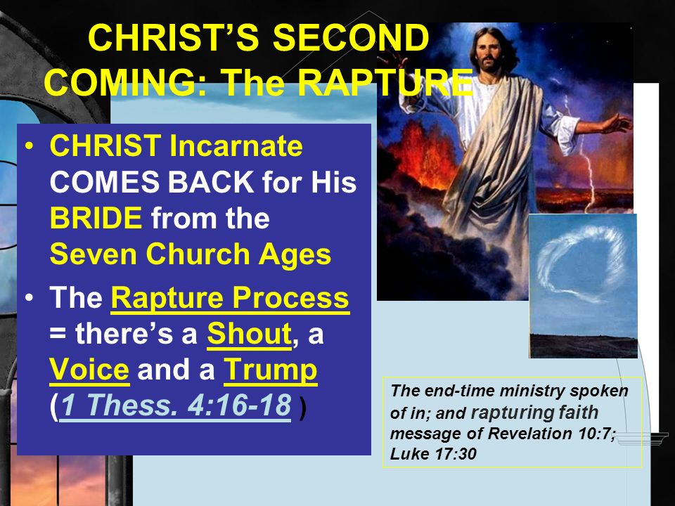 CHRISTS SECOND COMING: The RAPTURE CHRIST Incarnate COMES BACK for His BRIDE from the Seven Church Ages The Rapture Process = theres a Shout, a Voice