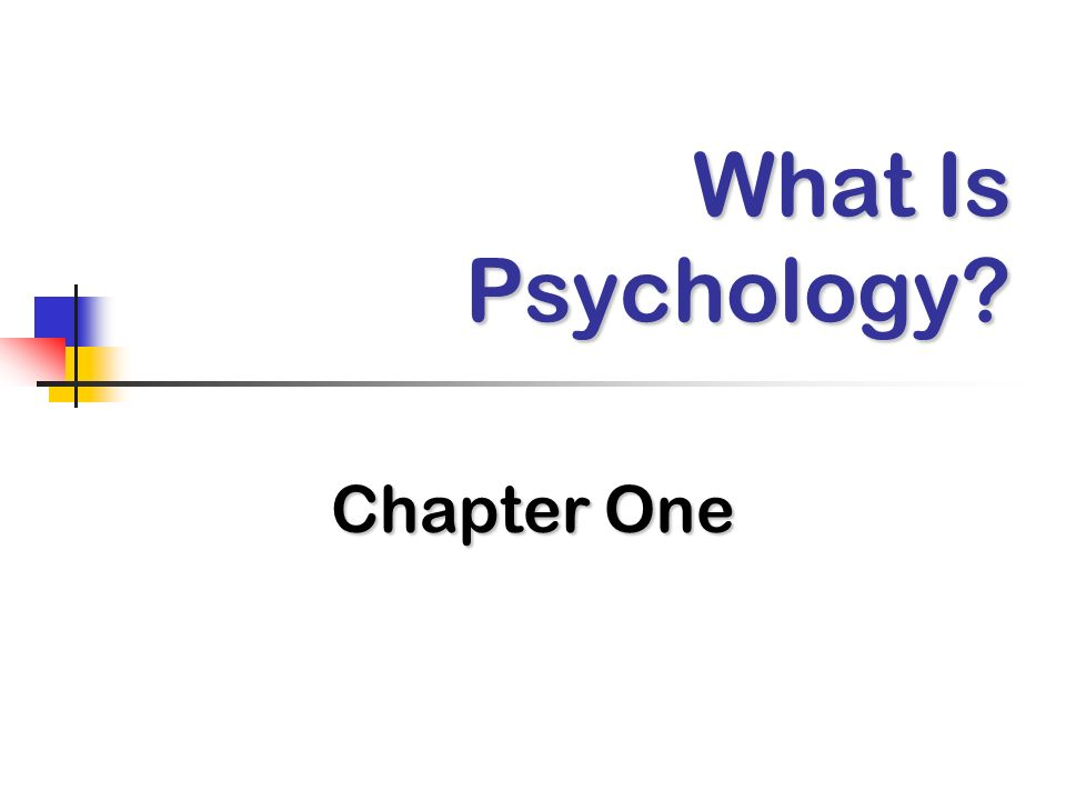 What Is Psychology? Chapter One