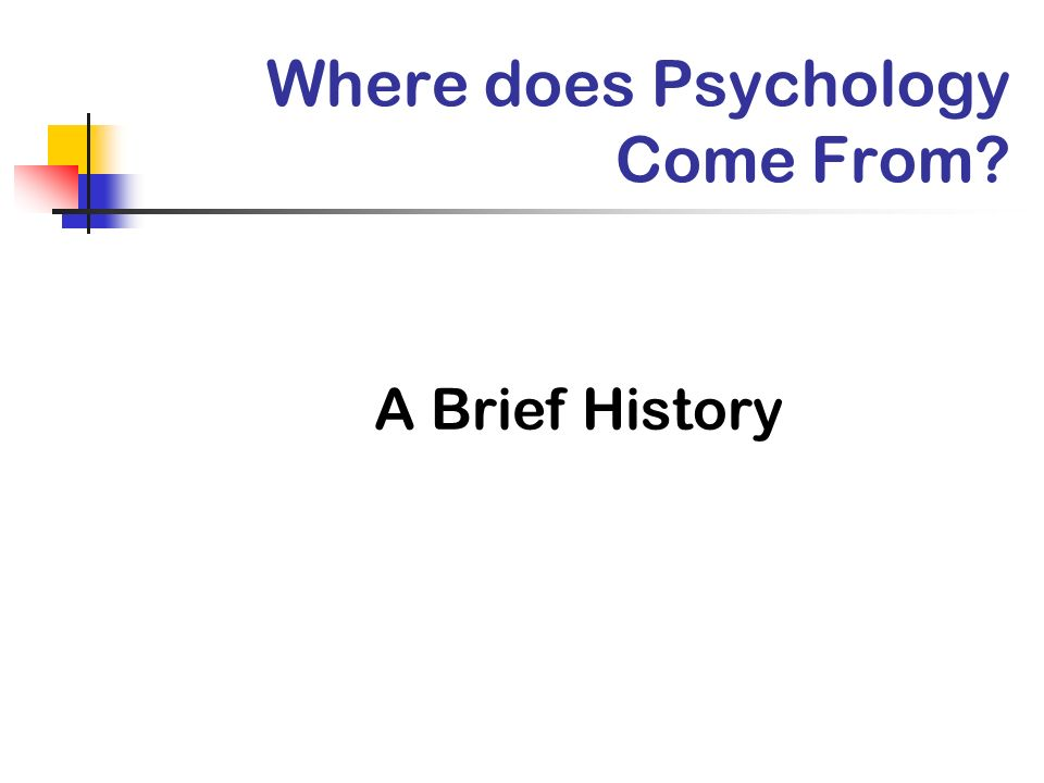 Where does Psychology Come From? A Brief History