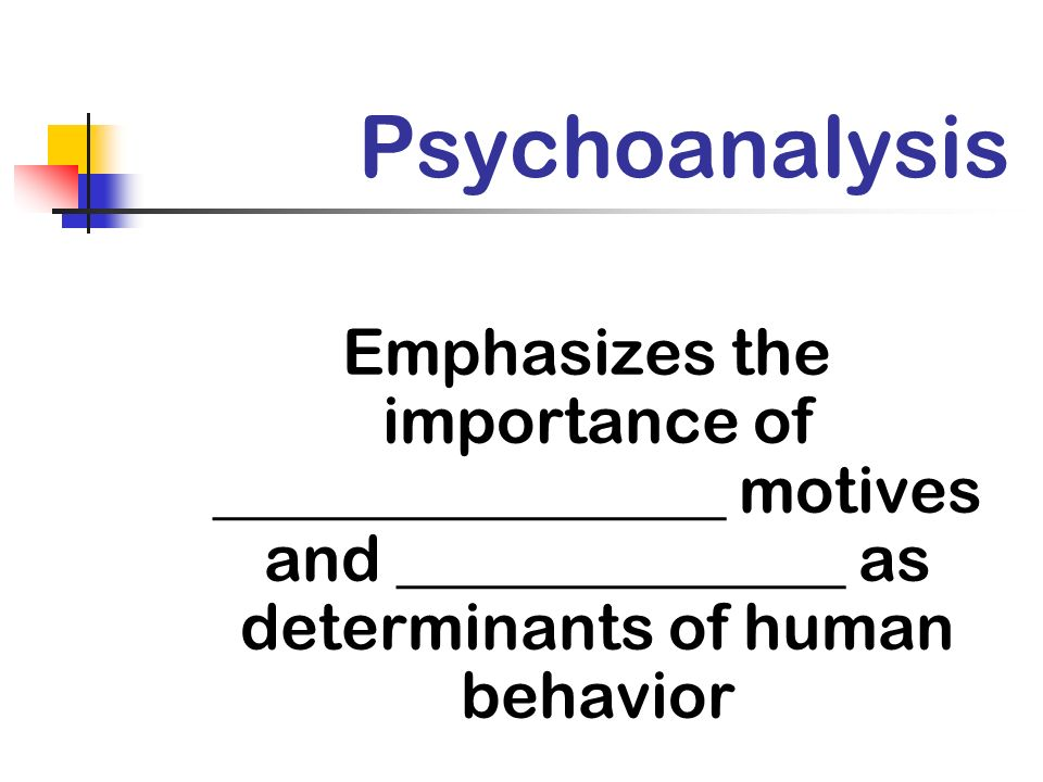 Psychoanalysis Emphasizes the importance of ________________ motives and ______________ as determinants of human behavior