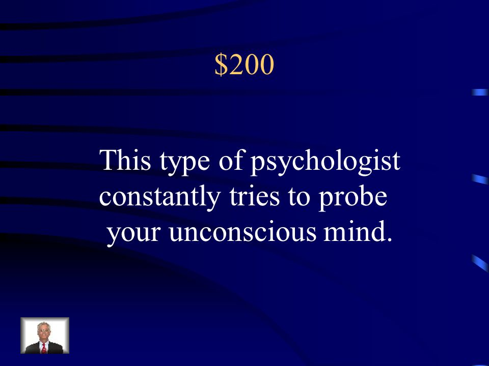 $200 This type of psychologist constantly tries to probe your unconscious mind.