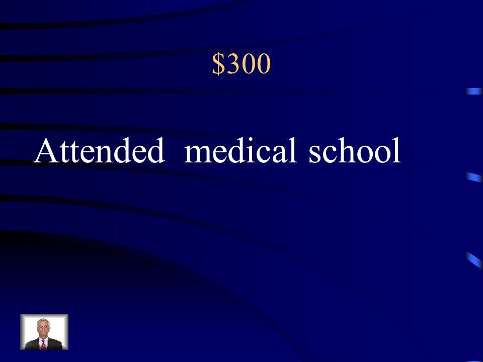 $300 Attended medical school