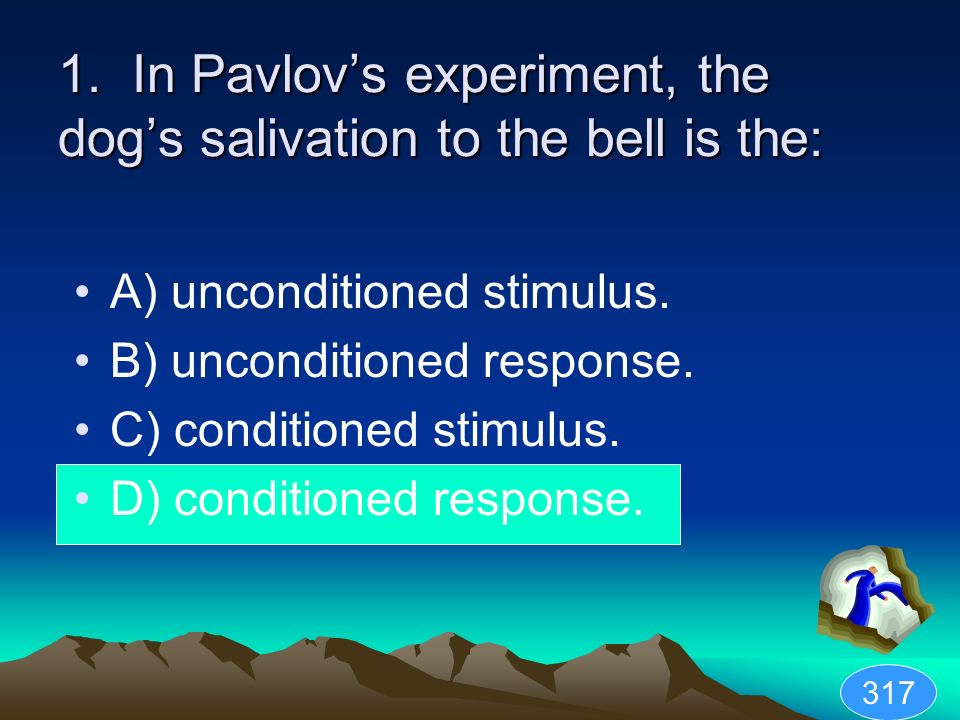 1. In Pavlovs experiment, the dogs salivation to the bell is the: A) unconditioned stimulus. B) unconditioned response. C) conditioned stimulus. D) co