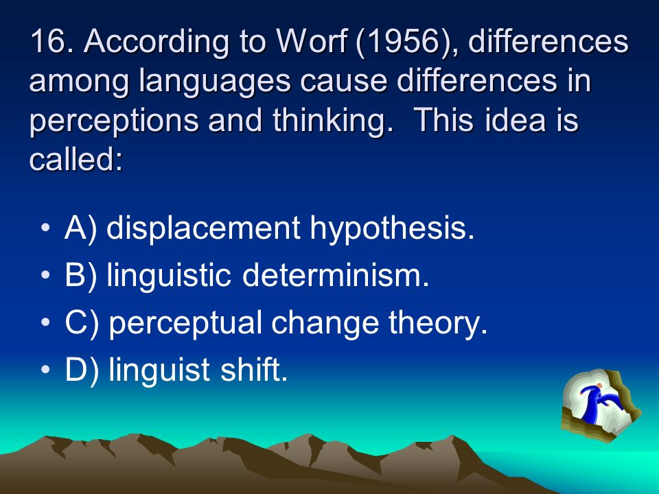 15. Chomsky believes our capacity for language is natural and quick due to: A) behavioral conditioning. B) sequential developmental stages. C) languag