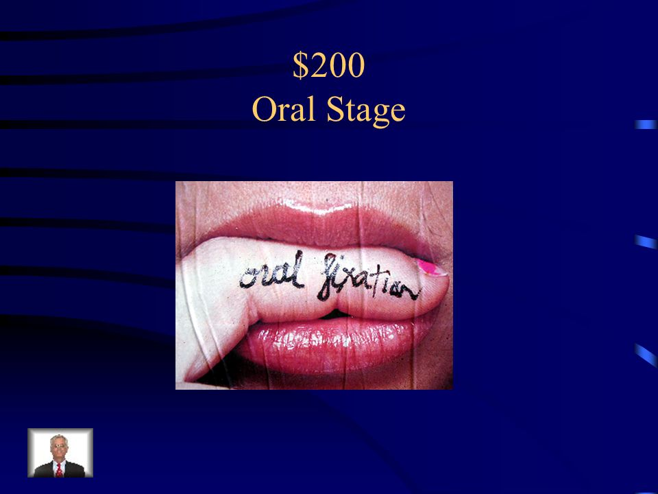 $200 A person who likes to eat, bite nails, chew and Suck on stuff is said to be fixated in this stage.