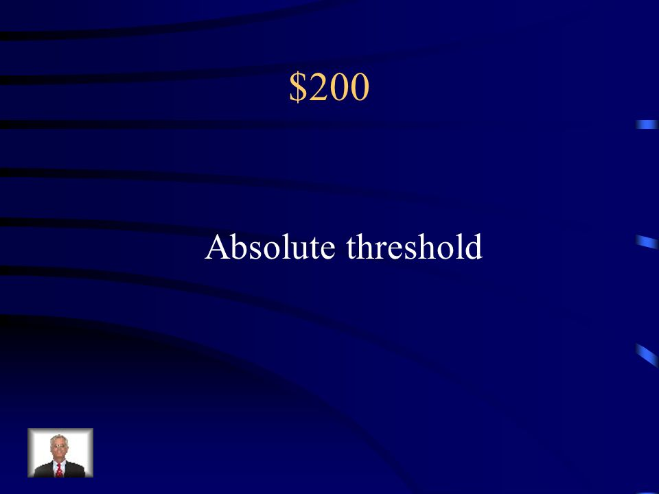 $200 The minimum stimulus necessary to detect it 50% of the time is called the: