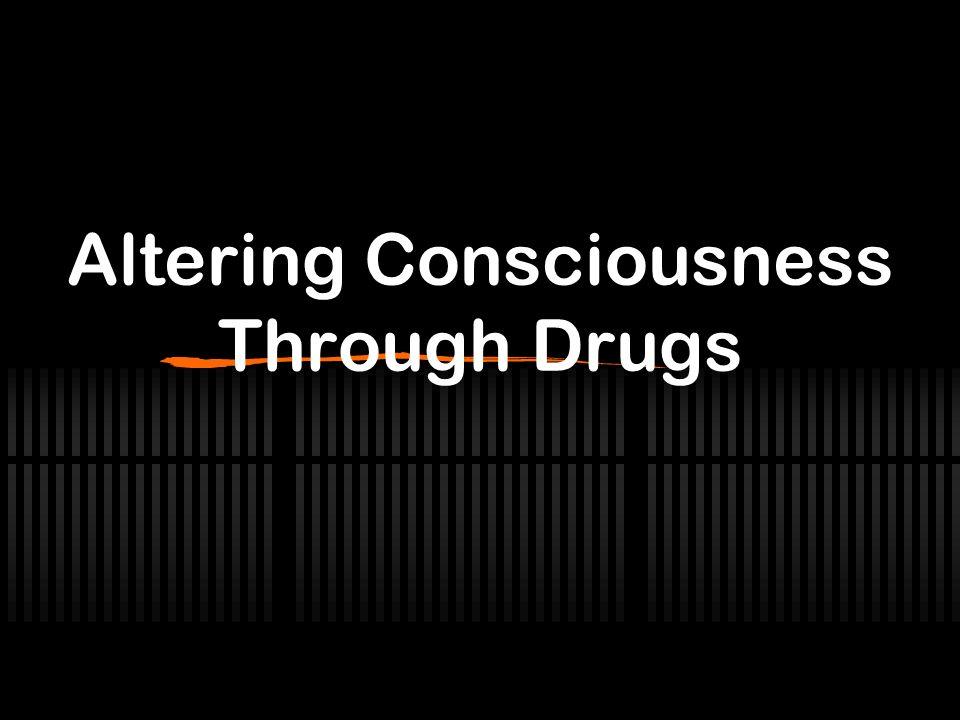 Altering Consciousness Through Drugs