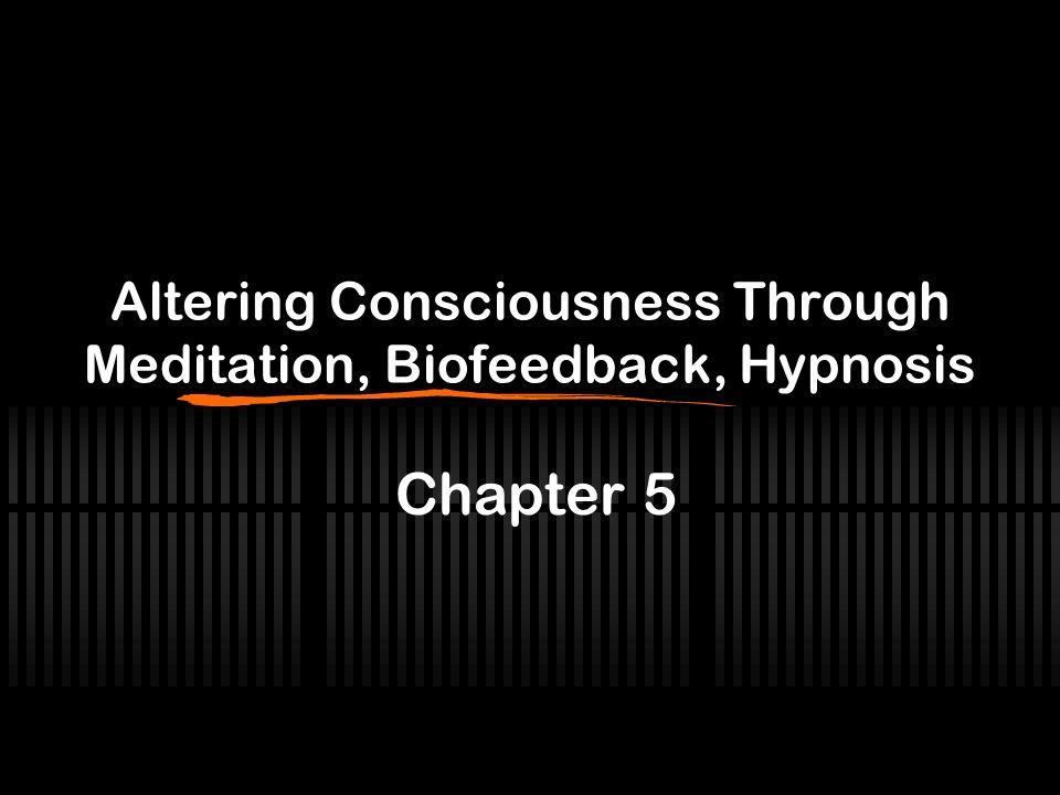 Altering Consciousness Through Meditation, Biofeedback, Hypnosis Chapter 5