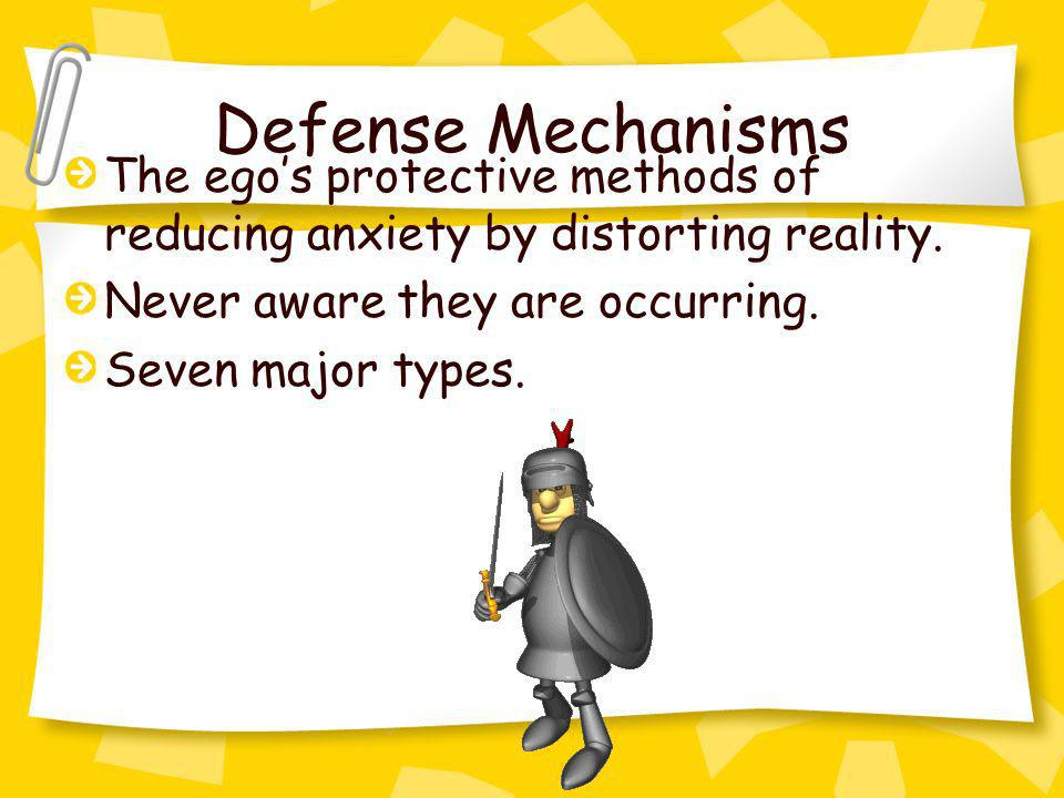 Defense Mechanisms The egos protective methods of reducing anxiety by distorting reality. Never aware they are occurring. Seven major types.