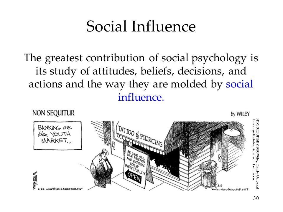 30 Social Influence The greatest contribution of social psychology is its study of attitudes, beliefs, decisions, and actions and the way they are mol