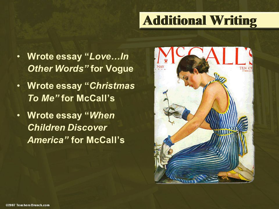 Additional Writing Wrote essay Love…In Other Words for Vogue Wrote essay Christmas To Me for McCalls Wrote essay When Children Discover America for McCalls