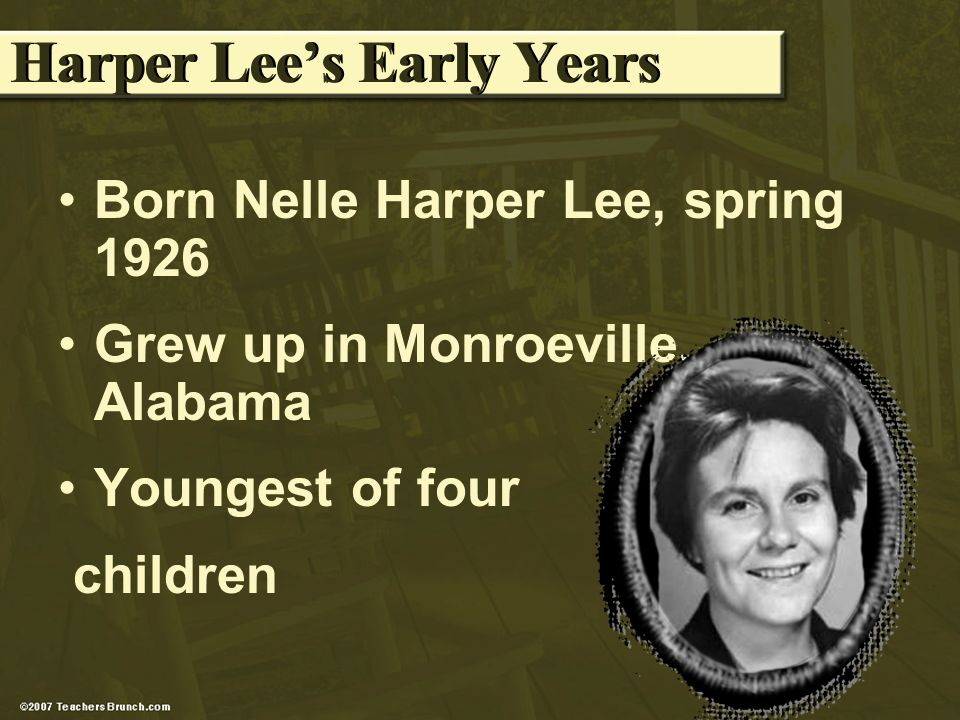 Harper Lees Early Years Born Nelle Harper Lee, spring 1926 Grew up in Monroeville, Alabama Youngest of four children