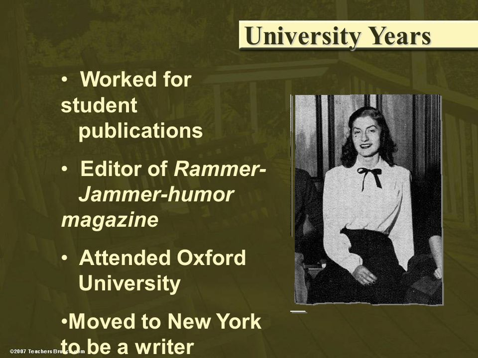 Worked for student publications Editor of Rammer- Jammer-humor magazine Attended Oxford University Moved to New York to be a writer University Years