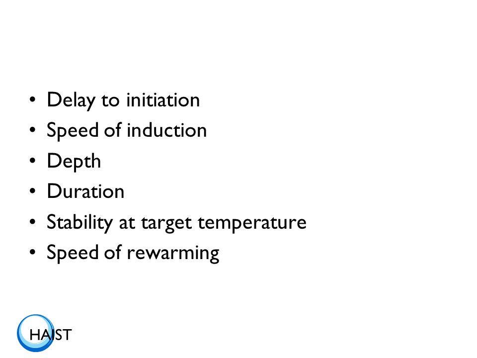 HAIST Delay to initiation Speed of induction Depth Duration Stability at target temperature Speed of rewarming