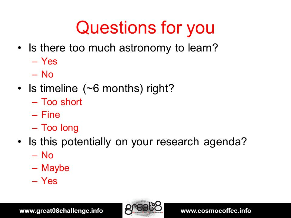 www.great08challenge.infowww.cosmocoffee.info 23/19 Questions for you Is there too much astronomy to learn.