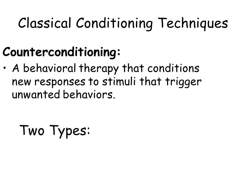 Classical Conditioning Techniques Counterconditioning: A behavioral therapy that conditions new responses to stimuli that trigger unwanted behaviors.