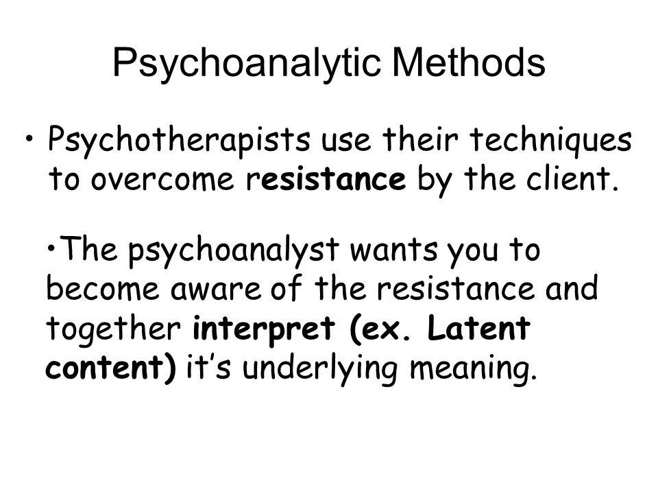 Psychoanalytic Methods Psychotherapists use their techniques to overcome resistance by the client. The psychoanalyst wants you to become aware of the