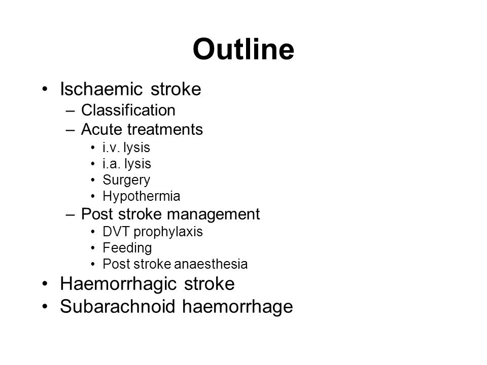 Outline Ischaemic stroke –Classification –Acute treatments i.v.