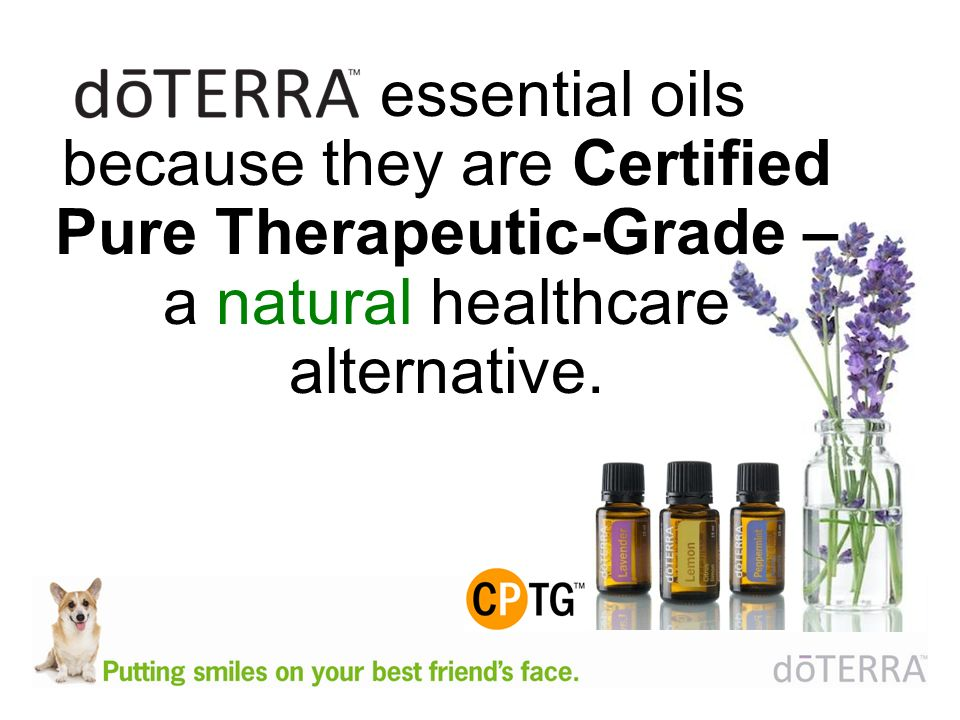 essential oils because they are Certified Pure Therapeutic-Grade – a natural healthcare alternative.