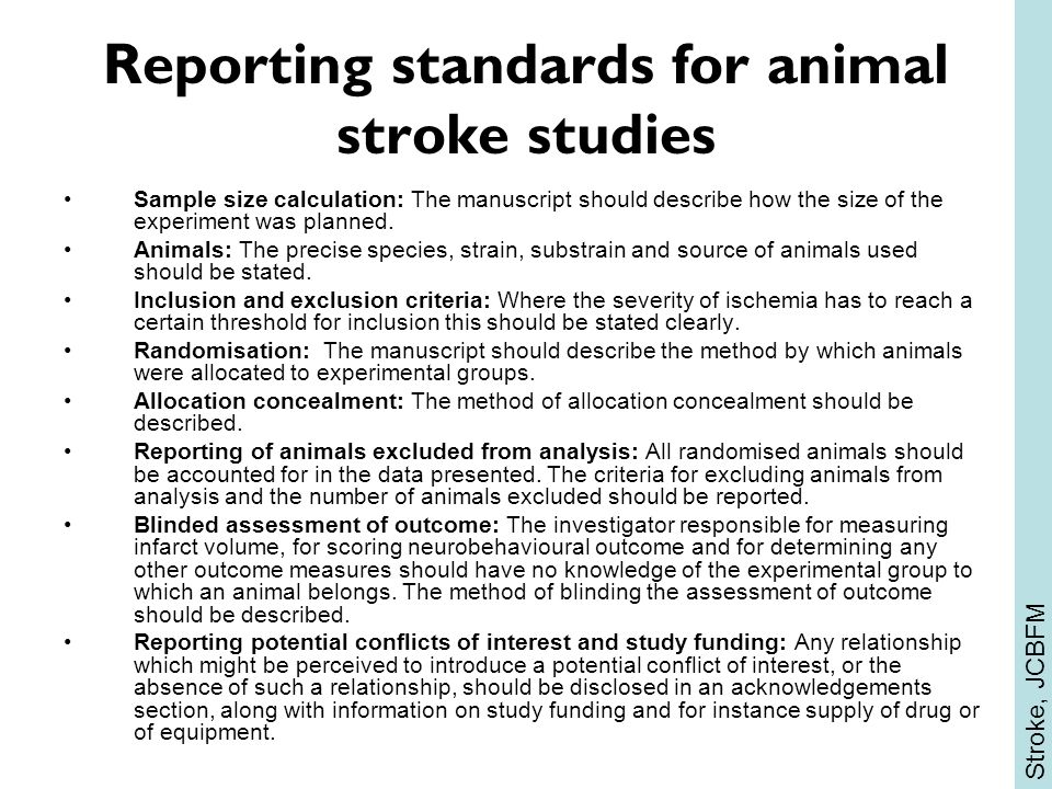 Reporting standards for animal stroke studies Sample size calculation: The manuscript should describe how the size of the experiment was planned.