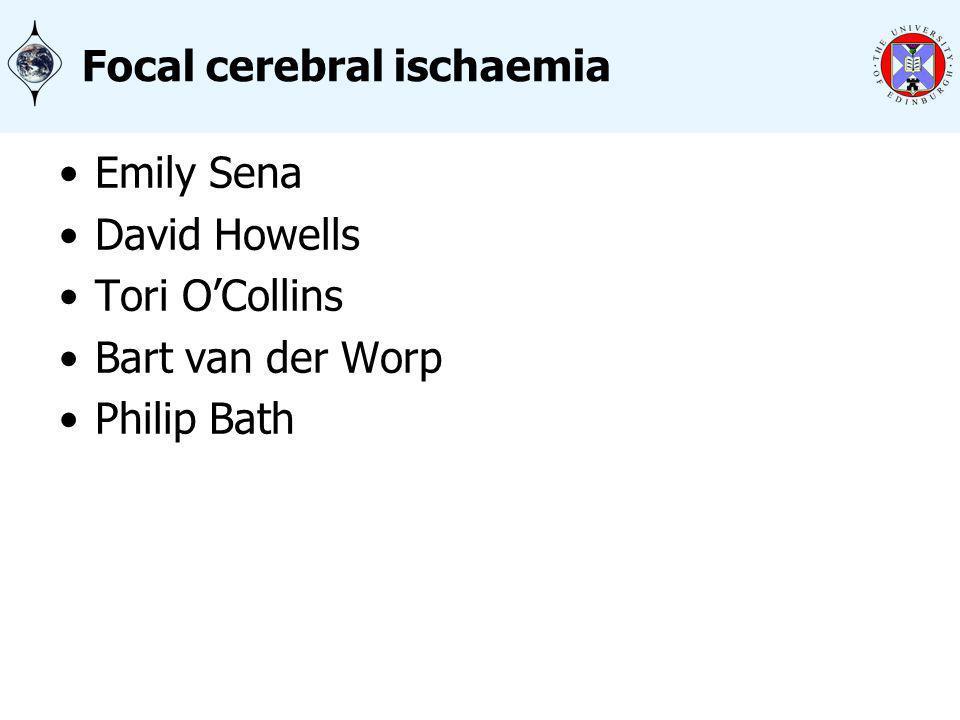 Focal cerebral ischaemia Emily Sena David Howells Tori OCollins Bart van der Worp Philip Bath