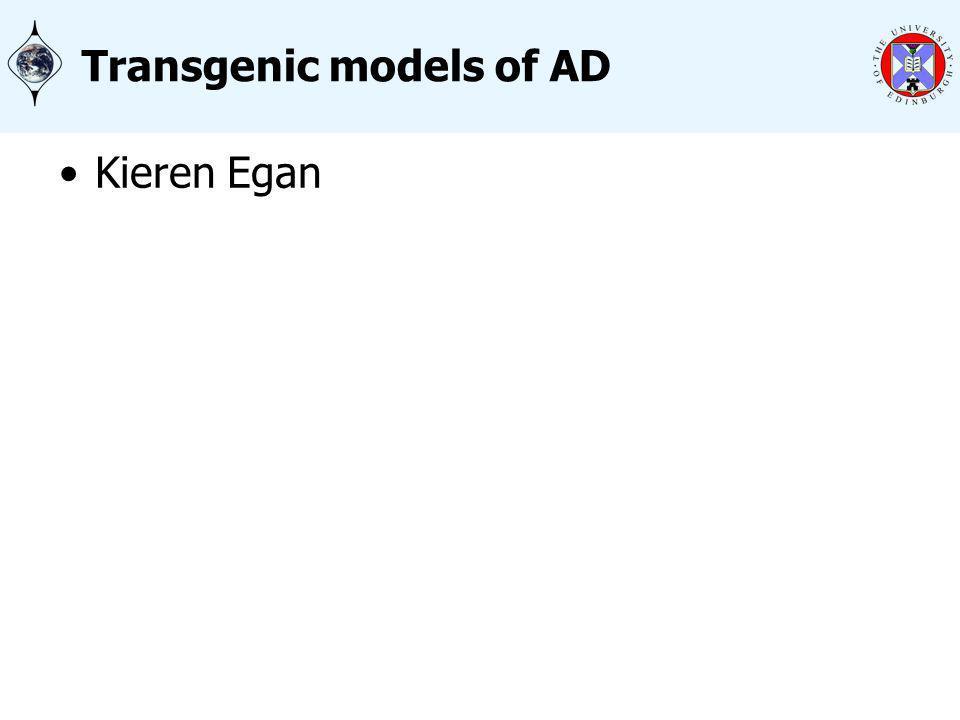 Transgenic models of AD Kieren Egan