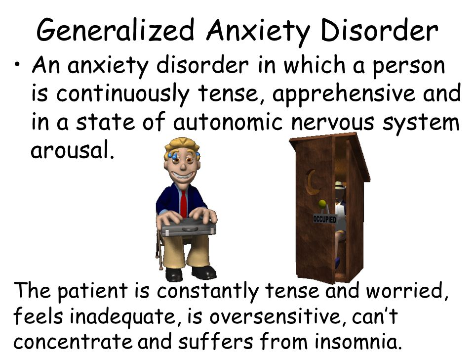 Generalized Anxiety Disorder An anxiety disorder in which a person is continuously tense, apprehensive and in a state of autonomic nervous system arou