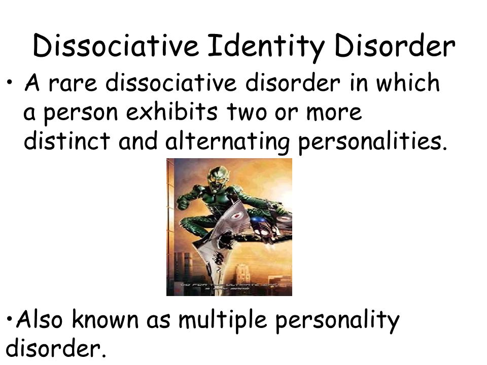 Dissociative Identity Disorder A rare dissociative disorder in which a person exhibits two or more distinct and alternating personalities. Also known