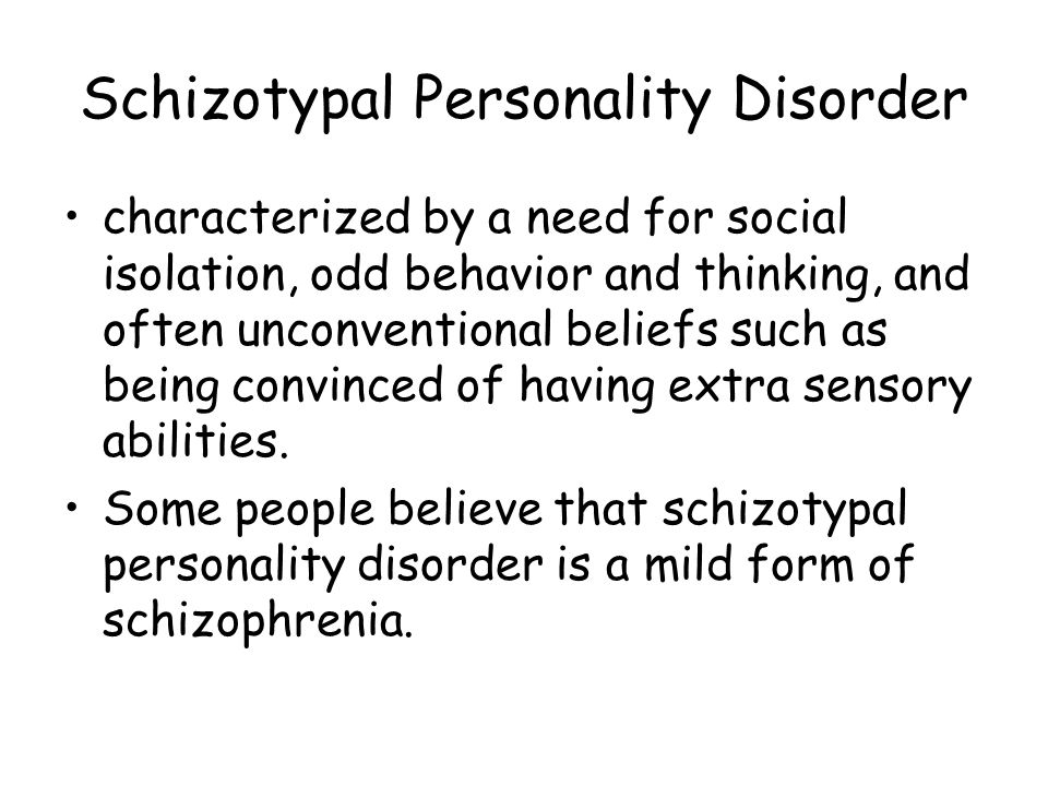 Schizotypal Personality Disorder characterized by a need for social isolation, odd behavior and thinking, and often unconventional beliefs such as bei