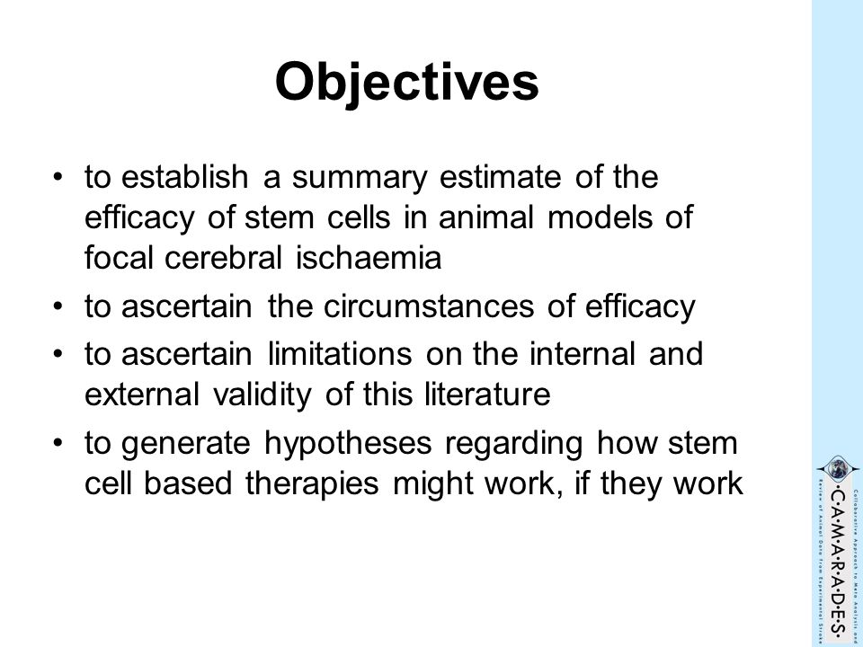 Objectives to establish a summary estimate of the efficacy of stem cells in animal models of focal cerebral ischaemia to ascertain the circumstances o