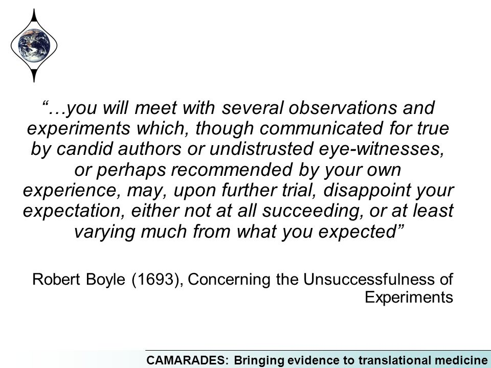 CAMARADES: Bringing evidence to translational medicine …you will meet with several observations and experiments which, though communicated for true by