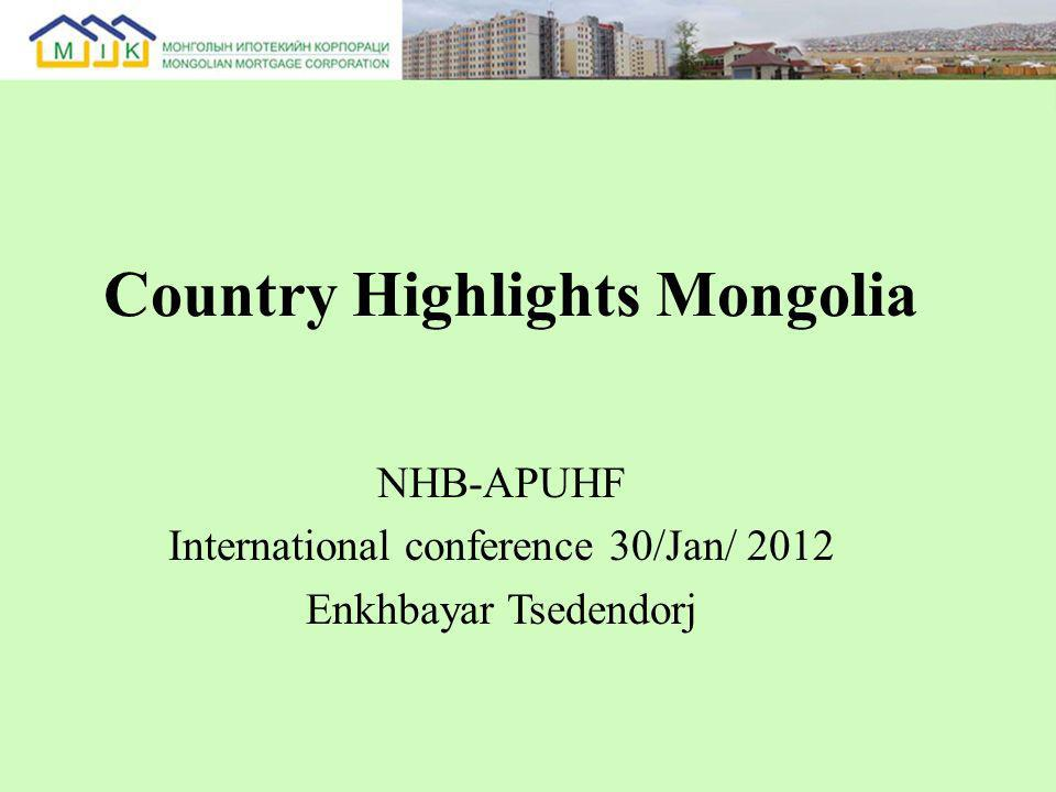 Country Highlights Mongolia NHB-APUHF International conference 30/Jan/ 2012 Enkhbayar Tsedendorj