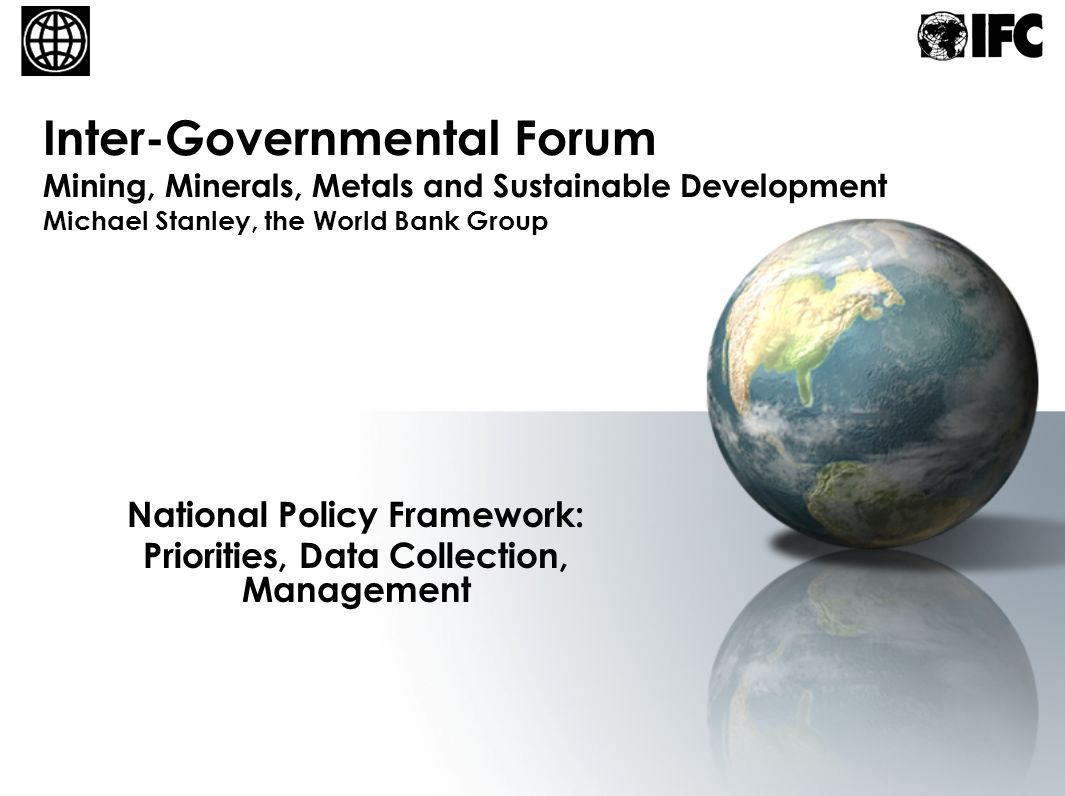 November 8, 2005World Bank Mining Policy Group12 Community Development Plan - Assess and assign roles and responsibilities for regional economic development, training and education, land-use and planning, public health and welfare, institutional frameworks for revenue management public health and welfare issues – generally encapsulating family and gender issues, the control of infectious diseases, and nutrition.