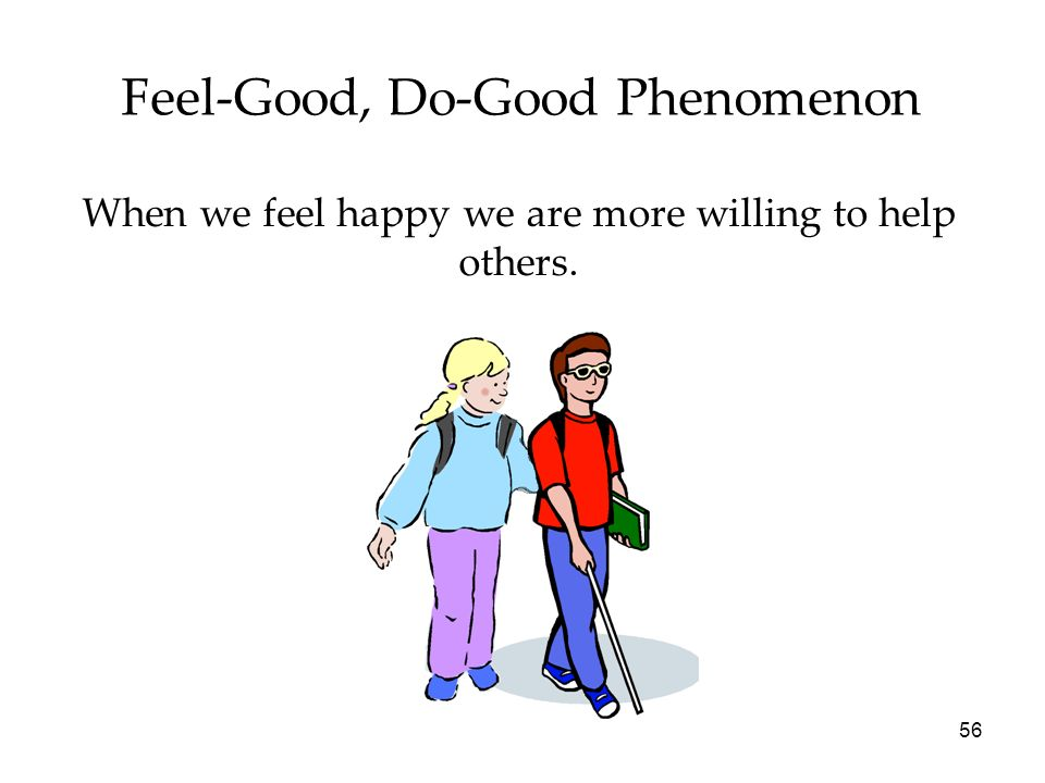 55 Happiness People who are happy perceive the world as being safer. They are able to make decisions easily, are more cooperative, rate job applicants